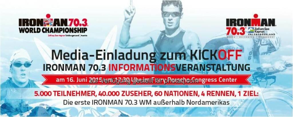 Zell am See-Kaprun: Presse-Einladung zum Kick Off Ironman 70.3 Weltmeisterschaft 2015 Zell am See-Kaprun, © Aussendung (10.06.2015)