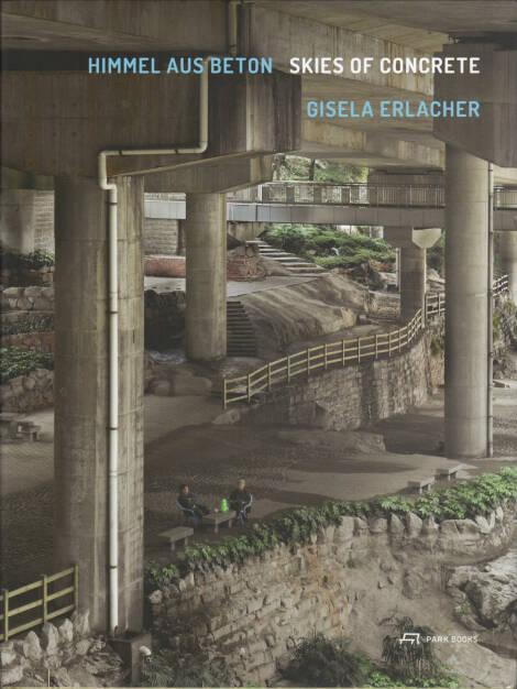 Gisela Erlacher - Himmel aus Beton - Skies of Concrete, Park Books 2015, Cover - http://josefchladek.com/book/gisela_erlacher_-_himmel_aus_beton_-_skies_of_concrete, © (c) josefchladek.com (14.06.2015)