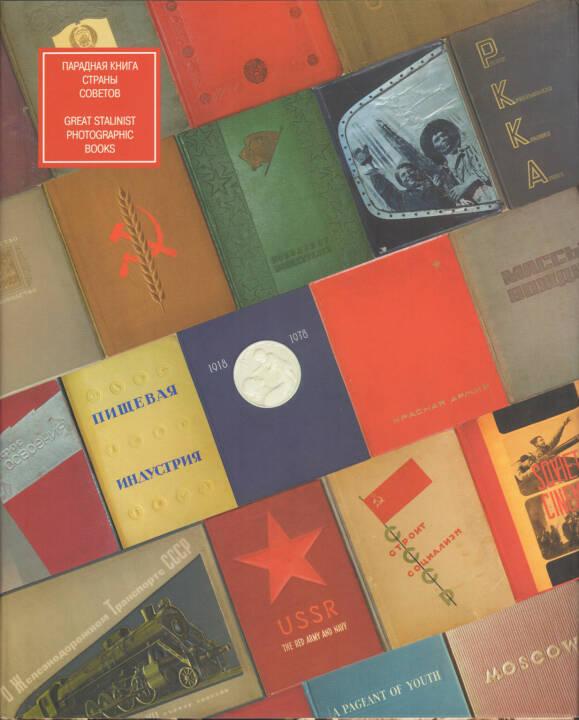 Mikhail Karasik - Great Stalinist Photobooks / Paradnajakniga Strany Sovetov, Kontakt-Kultura 2007, Cover - http://josefchladek.com/book/mikhail_karasik_-_great_stalinist_photobooks_paradnajakniga_strany_sovetov