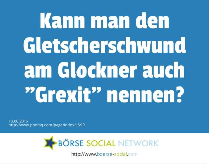Kann man den Gletscherschwund am Glockner auch Grexit nennen?