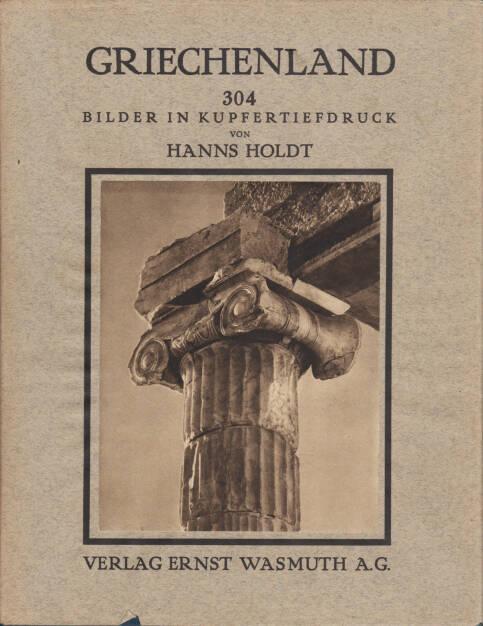 Hanns Holdt - Griechenland. Baukunst, Landschaft und Volksleben, Ernst Wasmuth A.G. 1928, Cover - http://josefchladek.com/book/hanns_holdt_-_griechenland_baukunst_landschaft_und_volksleben, © (c) josefchladek.com (04.07.2015)