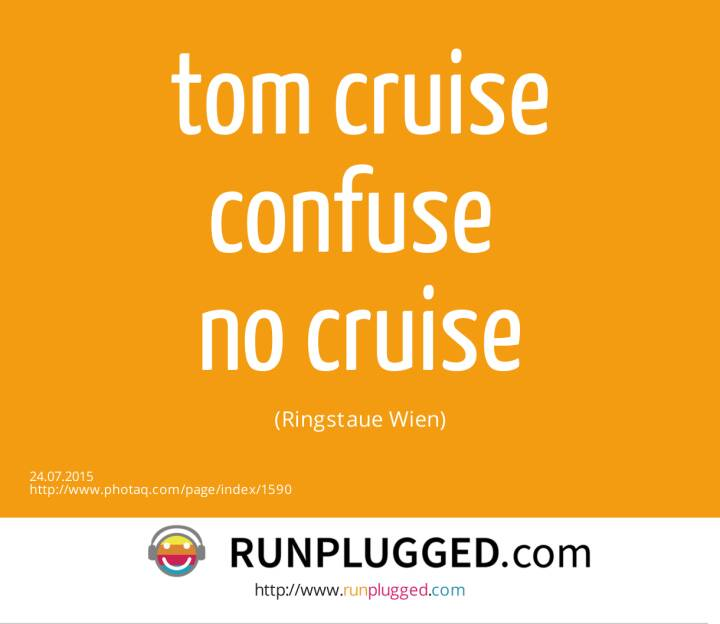 tom cruise confuse <br>no cruise <br>(Ringstaue Wien)