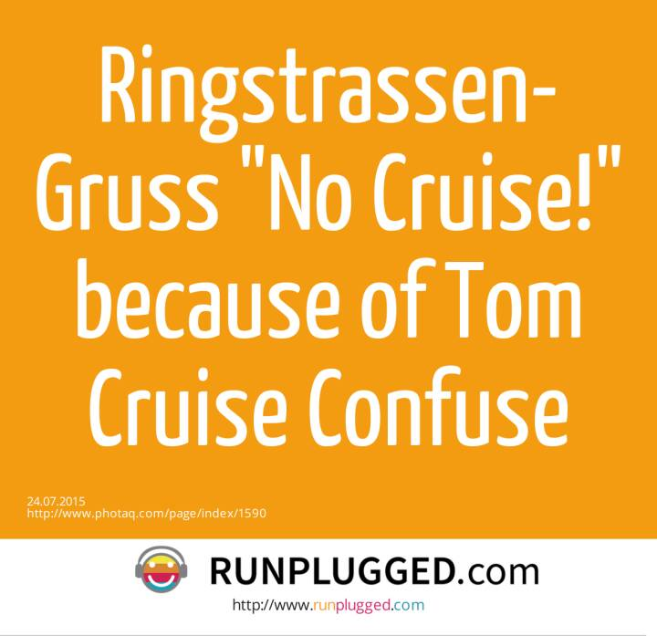 Ringstrassen-Gruss No Cruise! <br>because of Tom Cruise Confuse