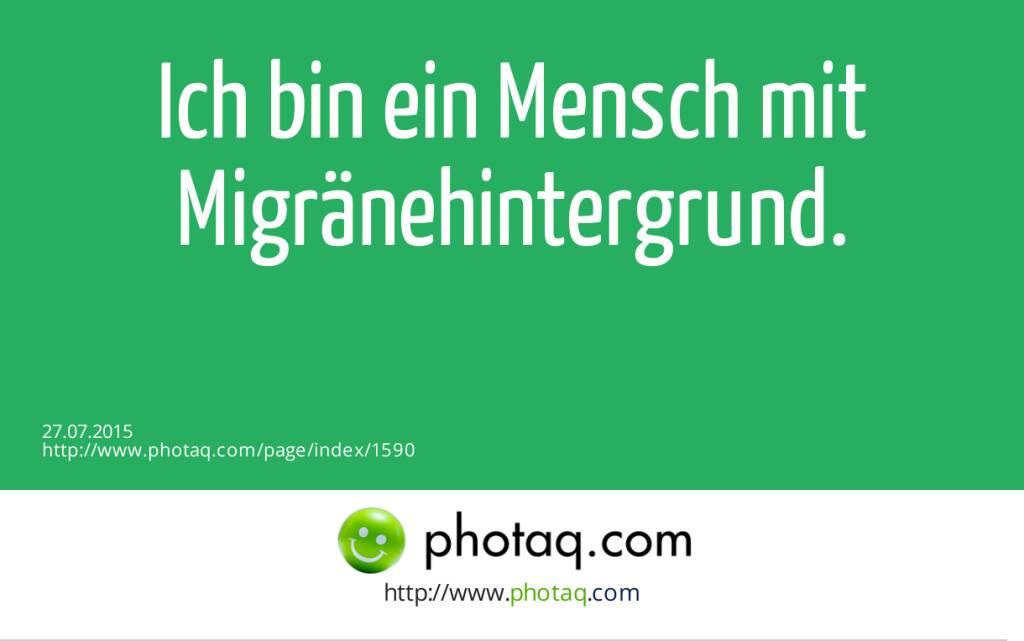 Ich bin ein Mensch mit Migränehintergrund.<br><br>  (27.07.2015)