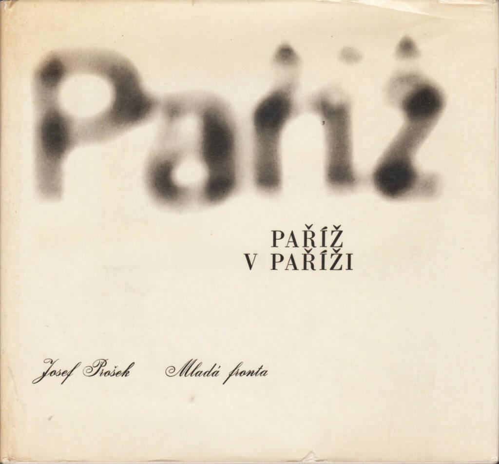Josef Prošek - Paříž v Paříži (Paris), Mladá fronta 1967, Cover - http://josefchladek.com/book/josef_prošek_-_pařiž_v_pařiži, © (c) josefchladek.com (30.07.2015)
