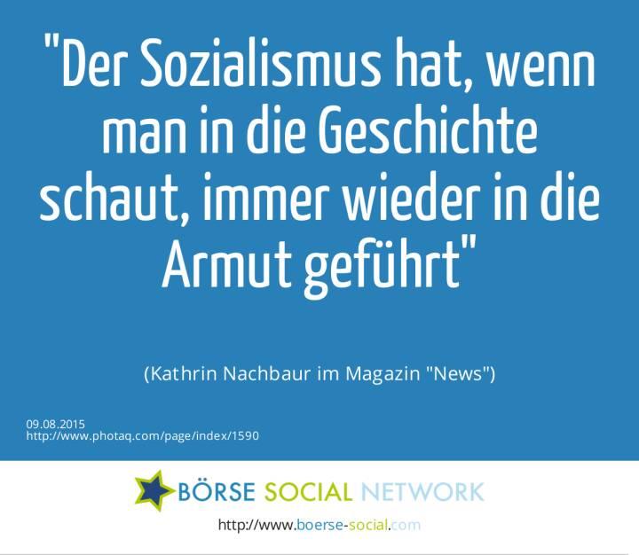 Der Sozialismus hat, wenn man in die Geschichte schaut, immer wieder in die Armut geführt<br><br> (Kathrin Nachbaur im Magazin News)