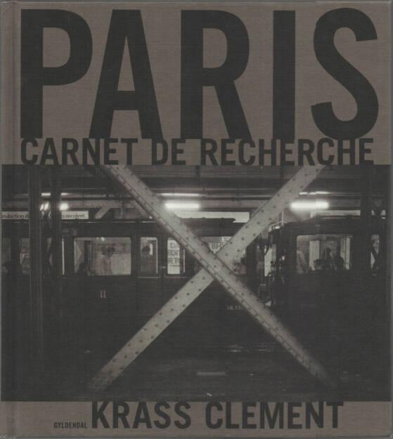 Krass Clement - Paris Carnet de Recherche, Gyldendal 2010, Cover - http://josefchladek.com/book/krass_clement_-_paris_carnet_de_recherche, © (c) josefchladek.com (11.09.2015)