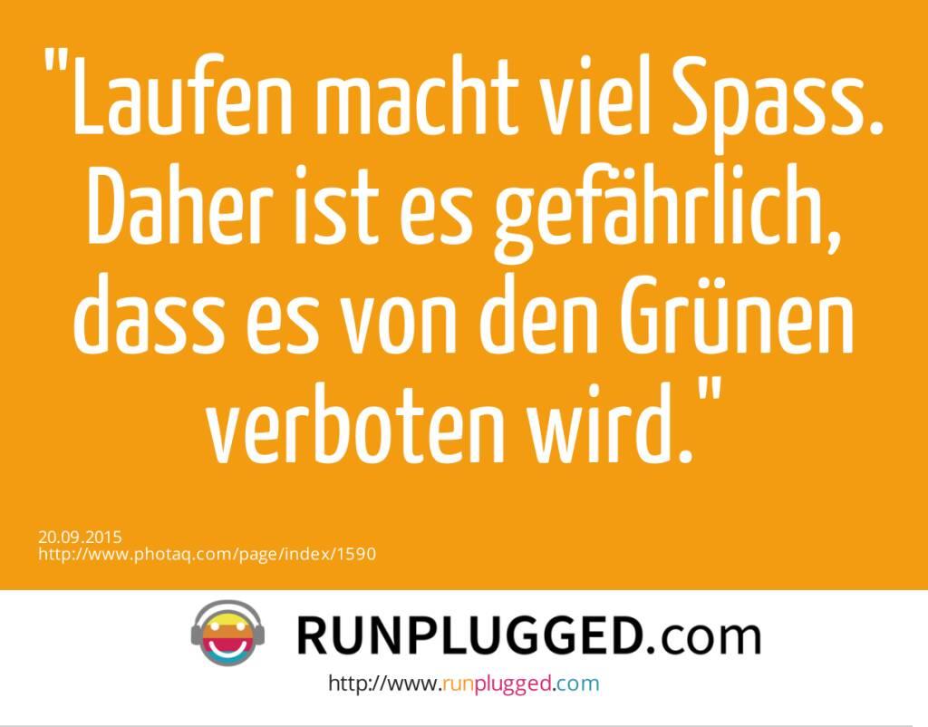 Laufen macht viel Spass. Daher ist es gefährlich, dass es von den Grünen verboten wird.  (20.09.2015)