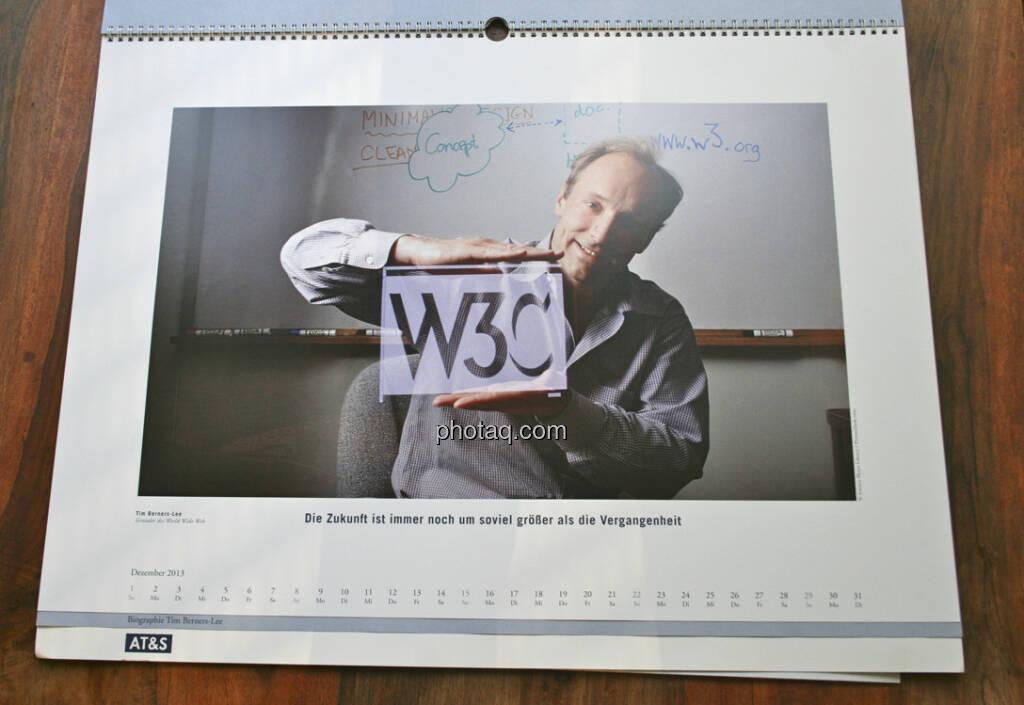 Tim Berners-Lee, Gründer des World Wide Web Die Zukunft ist immer noch um soviel grösser als die Vergangenheit ... aus dem AT&S-Kalender 2013, konzipiert und koordiniert von Martin Theyer, © AT&S (23.03.2013)