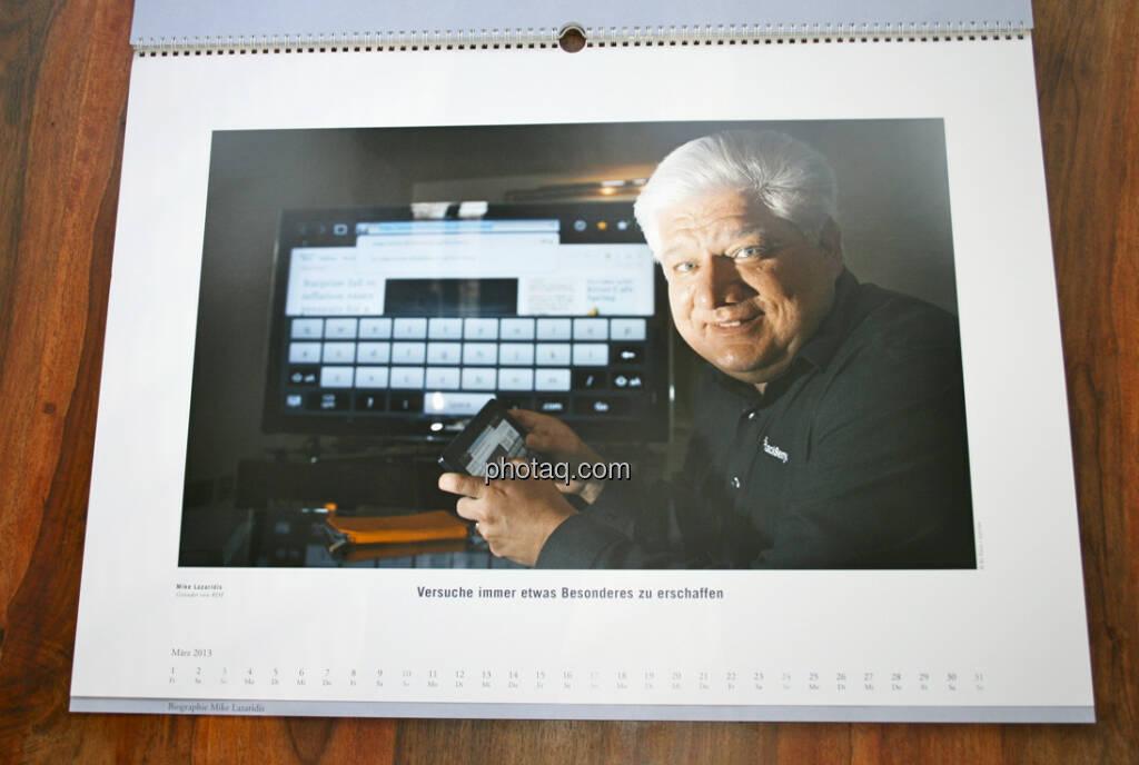 Mike Lazaridis, Gründer von RIM Versuche immer etwas Besonderes zu schaffen ... aus dem AT&S-Kalender 2013, konzipiert und koordiniert von Martin Theyer, © AT&S (23.03.2013)