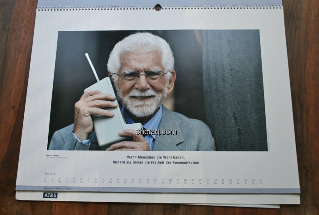 Martin Cooper, Vice-President von Motorola Wenn Menschen die Wahl haben, fordern sie immer die Freiheit der Kommunikation... aus dem AT&S-Kalender 2013, konzipiert und koordiniert von Martin Theyer, © AT&S (23.03.2013)