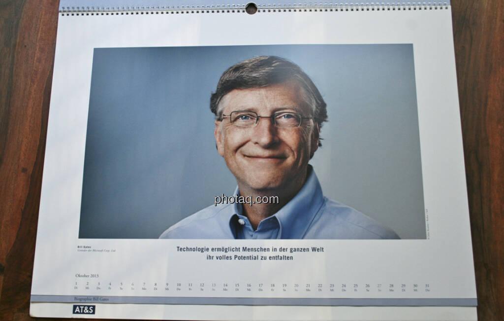 Bill Gates, Gründer der Microsoft Corp. Ltd. Technologie ermöglicht Menschen in der ganzen Welt, ihr volles Potenzial zu entfalten ... aus dem AT&S-Kalender 2013, konzipiert und koordiniert von Martin Theyer, © AT&S (23.03.2013)