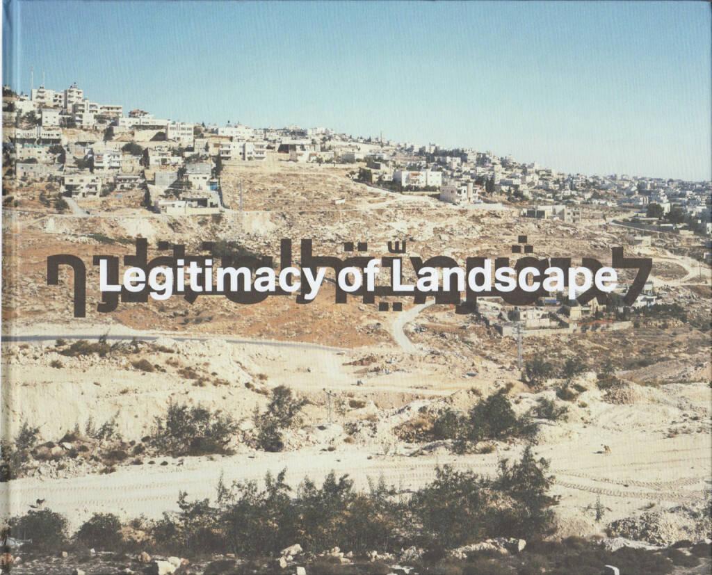 Yaakov Israel - Legitimacy of Landscape, Kettler 2015, Cover - http://josefchladek.com/book/yaakov_israel_-_legitimacy_of_landscape, © (c) josefchladek.com (12.10.2015)