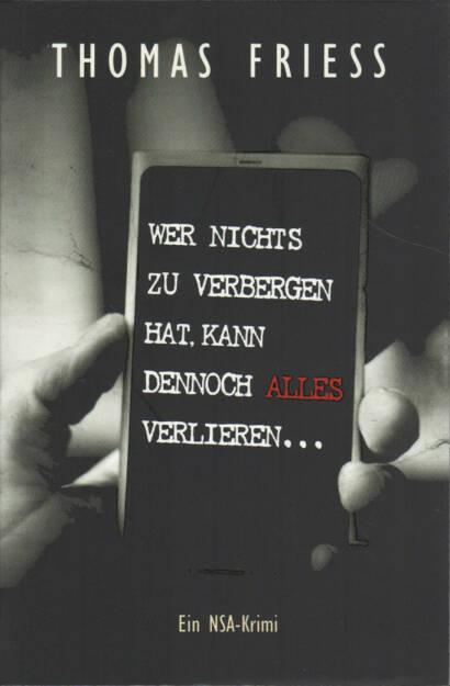 Thomas Friess - Wer nichts zu verbergen hat, kann dennoch alles verlieren - http://boerse-social.com/financebooks/show/thomas_friess_-_wer_nichts_zu_verbergen_hat_kann_dennoch_alles_verlieren_ein_nsa-krimi (20.10.2015)