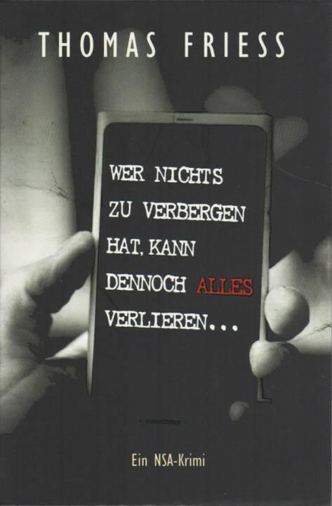 Thomas Friess - Wer nichts zu verbergen hat, kann dennoch alles verlieren - http://boerse-social.com/financebooks/show/thomas_friess_-_wer_nichts_zu_verbergen_hat_kann_dennoch_alles_verlieren_ein_nsa-krimi