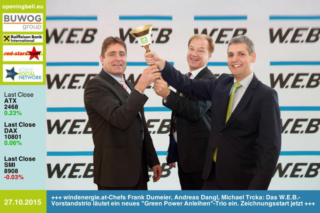 #openingbell am 27.10: windenergie.at-Chefs Frank Dumeier, Andreas Dangl, Michael Trcka: Das W.E.B.-Vorstandstrio läutet ein neues Green Power Anleihen-Trio ein. Zeichnungsstart jetzt http://www.openingbell.eu (27.10.2015)
