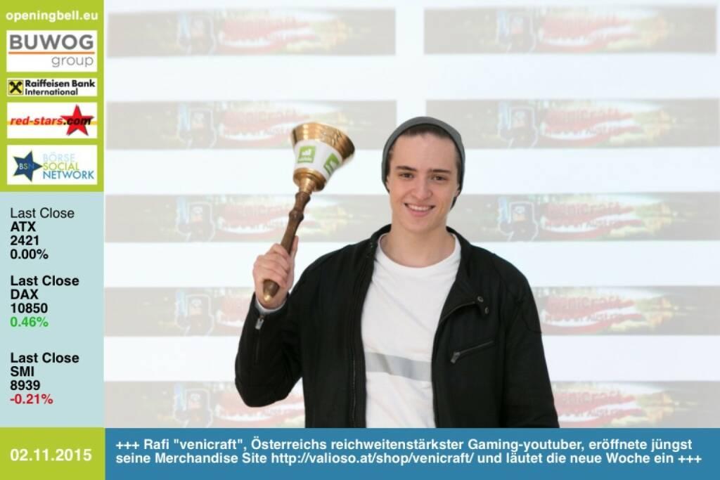 #openingbell am 2.11.:  Rafi venicraft, Österreichs reichweitenstärkster Gaming-youtuber, eröffnete jüngst seine Merchandise Site http://valioso.at/shop/venicraft/ und läutet die neue Woche ein -> mehr von venicraft: http://bit.ly/1Pg6LaY http://www.openingbell.eu (02.11.2015)