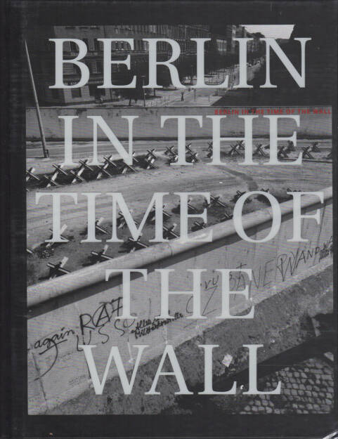 John Gossage - Berlin in the Time of the Wall, Loosestrife Editions 2004, Cover - http://josefchladek.com/book/john_gossage_-_berlin_in_the_time_of_the_wall , © (c) josefchladek.com (04.11.2015)