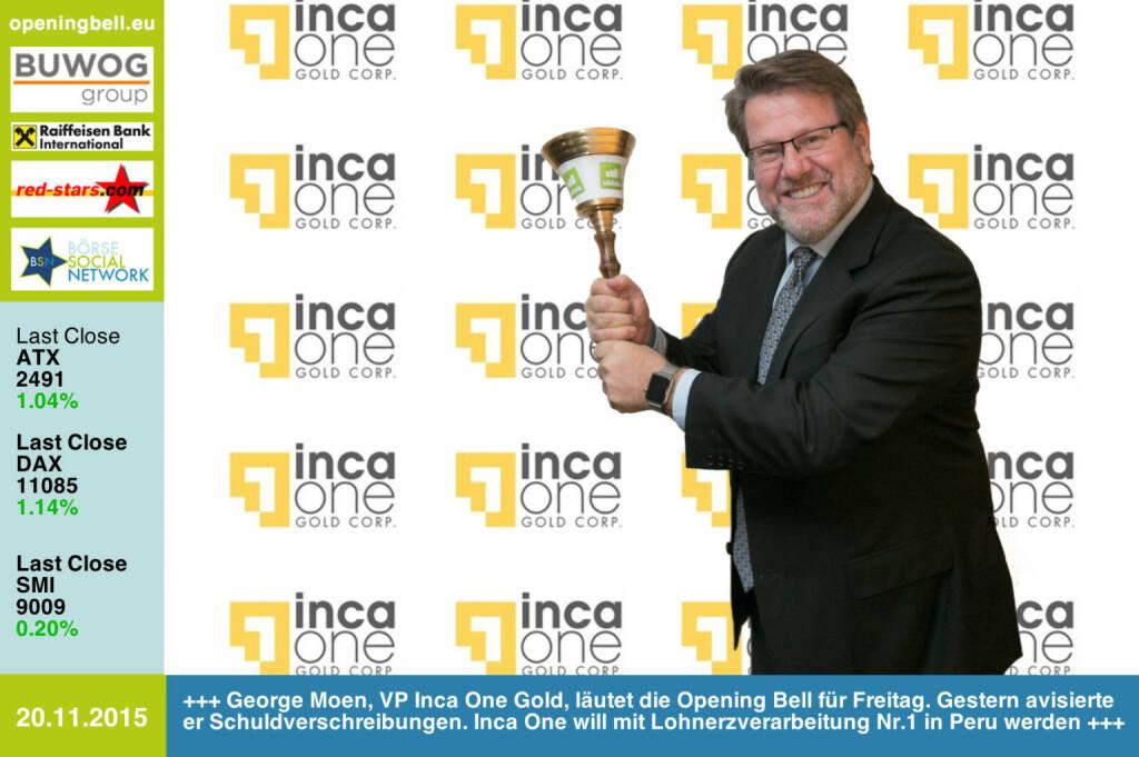 #openingbell am 20.11.: George Moen, VP Inca One Gold, läutet die Opening Bell für Freitag. Gestern avisierte er Schuldverschreibungen. Inca One will mit Lohnerzverarbeitung Nr.1 in Peru werden. http://www.incaone.com http://www.openingbell.eu (20.11.2015)