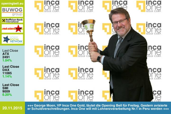#openingbell am 20.11.: George Moen, VP Inca One Gold, läutet die Opening Bell für Freitag. Gestern avisierte er Schuldverschreibungen. Inca One will mit Lohnerzverarbeitung Nr.1 in Peru werden. http://www.incaone.com http://www.openingbell.eu