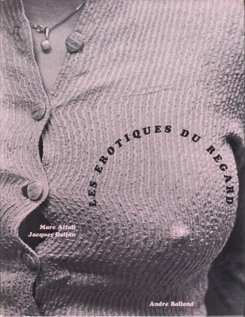 Marc Attali & Jacques Delfau - Les érotiques du regard - Andre Balland 1968, Cover - http://josefchladek.com/book/attali_marc_jacques_delfau_-_les_erotiques_du_regard, © (c) josefchladek.com (22.11.2015)