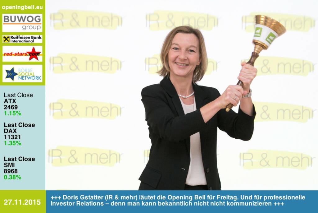 #openingbell am 27.11.: Doris Gstatter (IR & mehr) läutet die Opening Bell für Freitag. Und für professionelle Investor Relations – denn man kann bekanntlich nicht nicht kommunizieren http://www.gstatter.com http://www.openingbell.eu (27.11.2015)