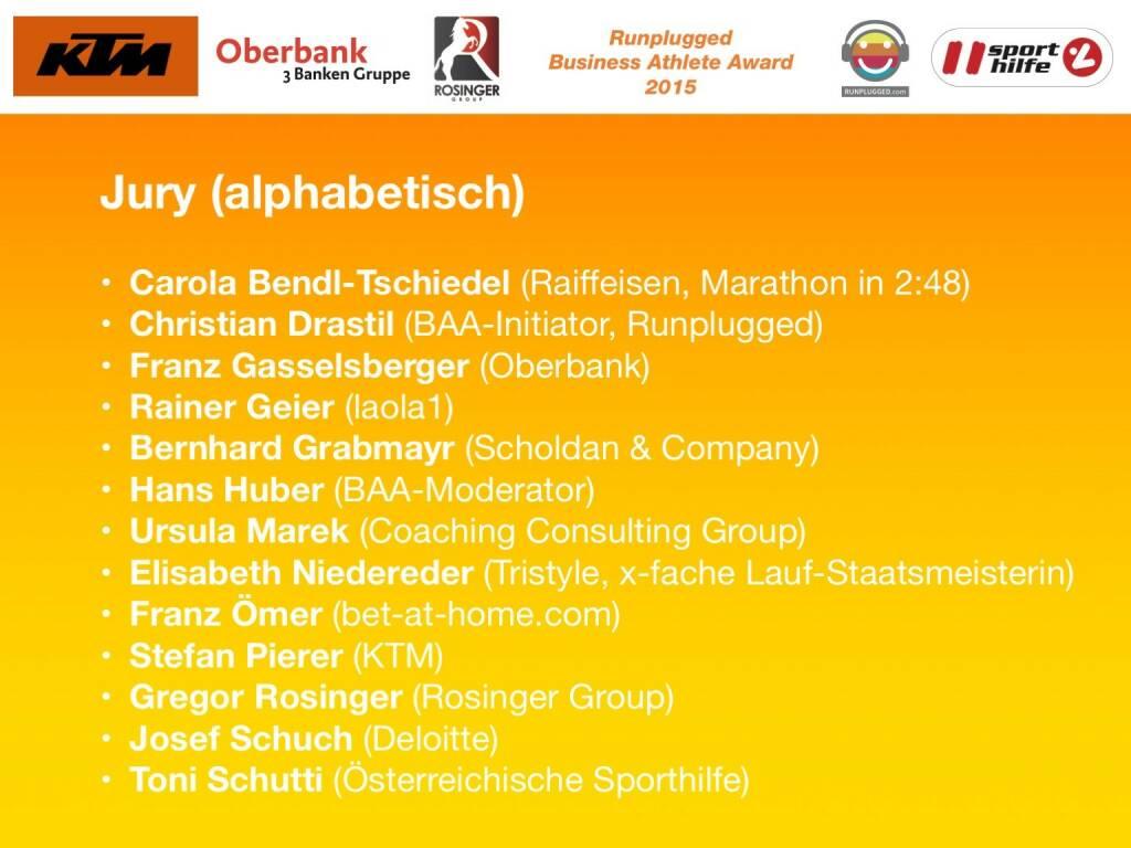 Jury (alphabetisch): Carola Bendl-Tschiedel (Raiffeisen, Marathon in 2:48), Christian Drastil (BAA-Initiator, Runplugged), Franz Gasselsberger (Oberbank), Rainer Geier (laola1), Bernhard Grabmayr (Scholdan & Company), Hans Huber (BAA-Moderator), Ursula Marek (Coaching Consulting Group), Elisabeth Niedereder (Tristyle, x-fache Lauf-Staatsmeisterin), Franz Ömer (bet-at-home.com), Stefan Pierer (KTM), Gregor Rosinger (Rosinger Group), Josef Schuch (Deloitte), Toni Schutti (Österreichische Sporthilfe) (01.12.2015)