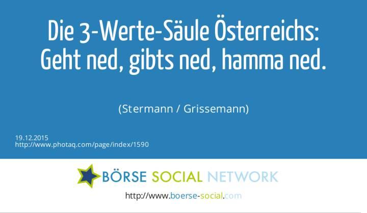 Die 3-Werte-Säule Österreichs:<br>Geht ned, gibts ned, hamma ned.<br><br> (Stermann / Grissemann)