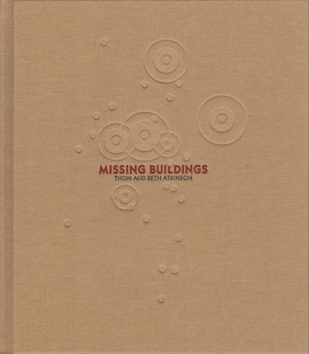 Thom & Beth Atkinson - Missing Buildings, Hwæt Books 2015, Cover - http://josefchladek.com/book/thom_beth_atkinson_-_missing_buildings