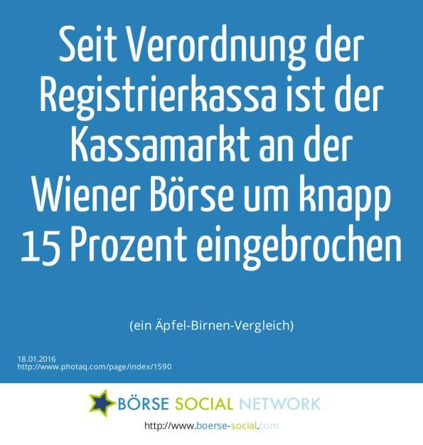 Seit Verordnung der Registrierkassa ist der Kassamarkt an der Wiener Börse um knapp 15 Prozent eingebrochen<br><br> (ein Äpfel-Birnen-Vergleich) (18.01.2016)