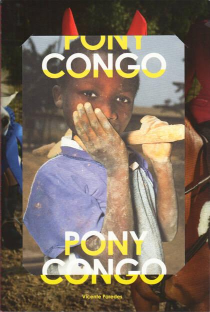 Vicente Paredes - Pony Congo, This Book Is True 2015, Cover - http://www.josefchladek.com/book/vicente_paredes_-_pony_congo, © (c) josefchladek.com (20.01.2016)