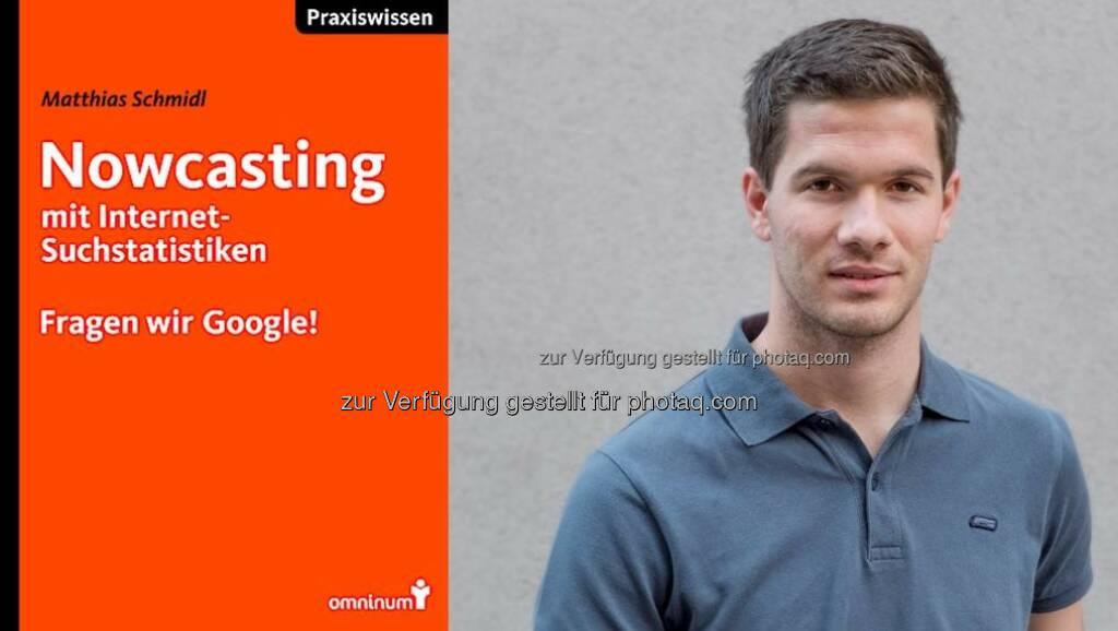 """Matthias Schmidl (Autor) :  Buch-Neuerscheinung: """"Nowcasting mit Internet-Suchstatistiken"""" : Erstes Praxisbuch zu Google-Nowcasts mit österreichischen Wirtschaftsdaten : Fotocredit: omninum (29.01.2016)"""