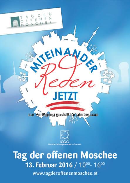 Flyer - Tag der offenen Moschee 2016 : Österreichs Moscheen öffnen ihre Türen : Tag des Dialogs unter dem Motto Miteinander reden - Jetzt. am Samstag, den 13.2.2016 : Fotocredit: IGGiÖ, © Aussender (08.02.2016)