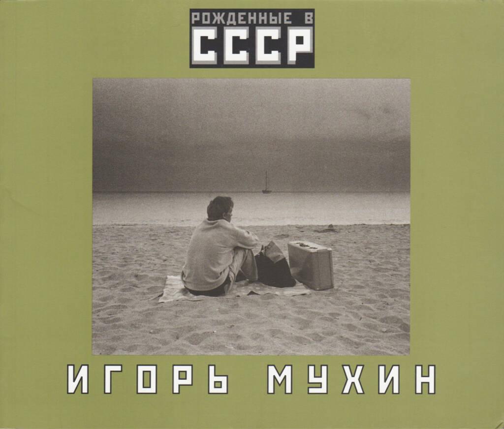 Igor Mukhin - Born in the USSR / Рожденные в СССР, Leonid Gusev 2005, Cover - http://josefchladek.com/book/igor_mukhin_-_born_in_the_ussr, © (c) josefchladek.com (22.02.2016)