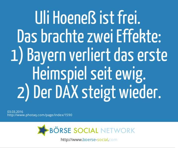 Uli Hoeneß ist frei. <br>Das brachte zwei Effekte:<br>1) Bayern verliert das erste Heimspiel seit ewig.<br>2) Der DAX steigt wieder.