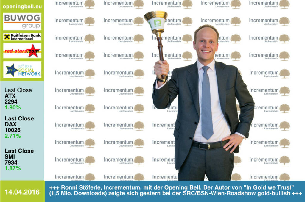 #openingbell am 14.4.: Ronald Stöferle, Incrementum, mit der Opening Bell für Donnerstag. Der Autor von In Gold we Trust (1,5 Mio. Downloads) zeigte sich gestern bei der 3. Vienna Gold & Silver Network Night gold-bullish - Eventbilder http://photaq.com/page/index/2451 http://www.incrementum.li http://www.openingbell.eu (14.04.2016)