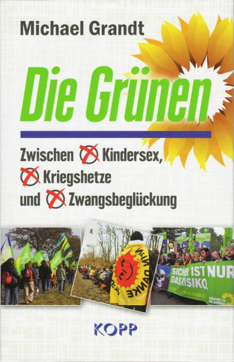 Michael Grandt - Die Grünen: Zwischen Kindersex, Kriegshetze und Zwangsbeglückung, http://boerse-social.com/financebooks/show/michael_grandt_-_die_grunen_zwischen_kindersex_kriegshetze_und_zwangsbegluckung