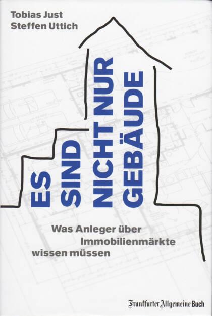 Tobias Just, Steffen Uttich - Es sind nicht nur Gebäude: Was Anleger über Immobilienmärkte wissen müssen, http://boerse-social.com/financebooks/show/tobias_just_steffen_uttich_-_es_sind_nicht_nur_gebaude_was_anleger_uber_immobilienmarkte_wissen_mussen (15.04.2016)