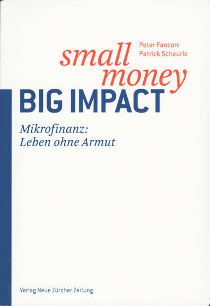 Peter Fanconi, Patrick Scheurle - Small Money - Big Impact: Mikrofinanz: Eine Zukunft ohne Armut, http://boerse-social.com/financebooks/show/peter_fanconi_patrick_scheurle_-_small_money_-_big_impact_mikrofinanz_eine_zukunft_ohne_armut (15.04.2016)