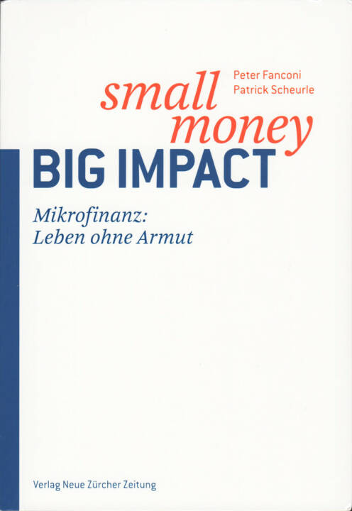 Peter Fanconi, Patrick Scheurle - Small Money - Big Impact: Mikrofinanz: Eine Zukunft ohne Armut, http://boerse-social.com/financebooks/show/peter_fanconi_patrick_scheurle_-_small_money_-_big_impact_mikrofinanz_eine_zukunft_ohne_armut