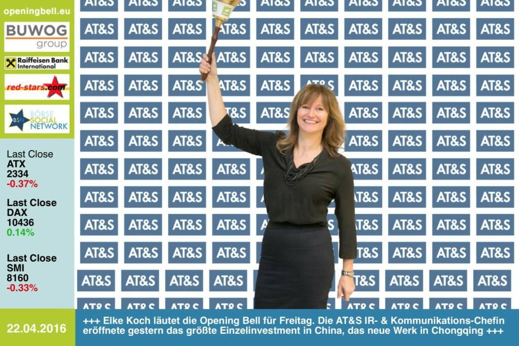 #openingbell am 22.4.: Elke Koch läutet die Opening Bell für Freitag. Die IR- & Kommunikations-Chefin der AT&S eröffnete gestern das größte Einzelinvestment in China, das neue Werk in Chongqing, Bilder siehe http://www.photaq.com/page/index/2468 http://www.ats.net/de/  (22.04.2016)