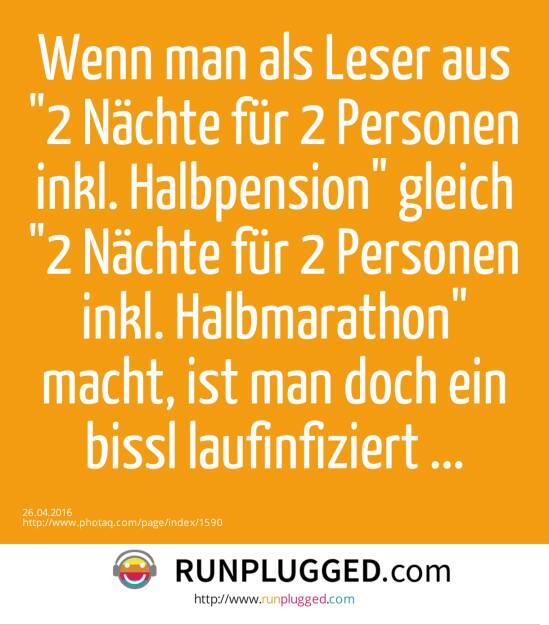 Wenn man als Leser aus 2 Nächte für 2 Personen inkl. Halbpension gleich 2 Nächte für 2 Personen inkl. Halbmarathon macht, ist man doch ein bissl  laufinfiziert ...<br>  (26.04.2016)