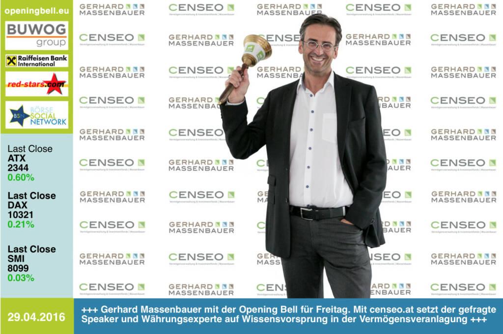 #openingbell am 29.4: Gerhard Massenbauer mit der Opening Bell für Freitag. Mit censeo.at setzt der gefragte Speaker und Währungsexperte auf Wissensvorsprung in der Vermögensveranlagung  http://www.censeo.at http://www.openingbell.eu (29.04.2016)