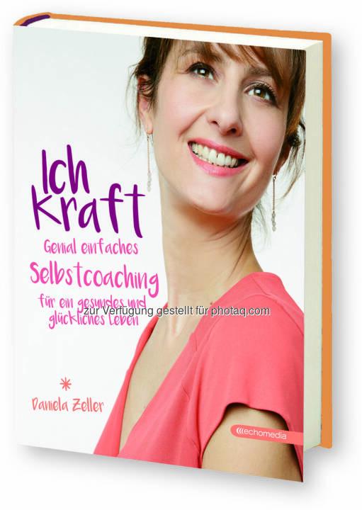 """Daniela Zeller (Autorin) – Buchcover """"Ich-Kraft"""" : Leichter durchs Leben mit Ich-Kraft : Fotocredit: echomedia"""