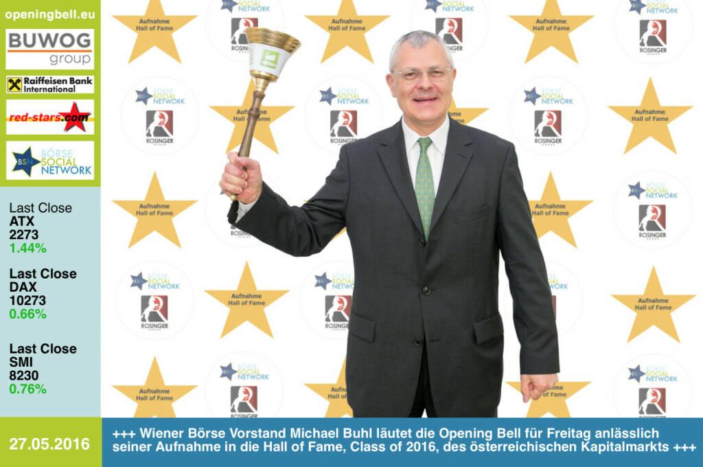 Wiener Börse Vorstand Michael Buhl läutet die Opening Bell für Freitag anlässlich seiner Aufnahme in die Hall of Fame, Class of 2016, des österreichischen Kapitalmarkts. http://www.boerse-social.com/hall-of-fame http://www.openingbell.eu (27.05.2016)