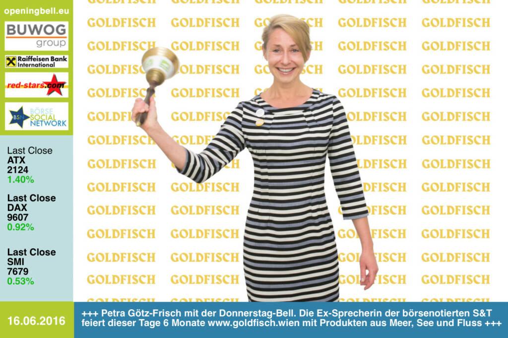 #openingbell am 16.6: Petra Götz-Frisch mit der Opening Bell für Donnerstag. Die Ex-Sprecherin der börsenotierten S&T feiert dieser Tage 6 Monate http.//www.goldfisch.wien mit Produkten aus Meer, See und Fluss (16.06.2016)
