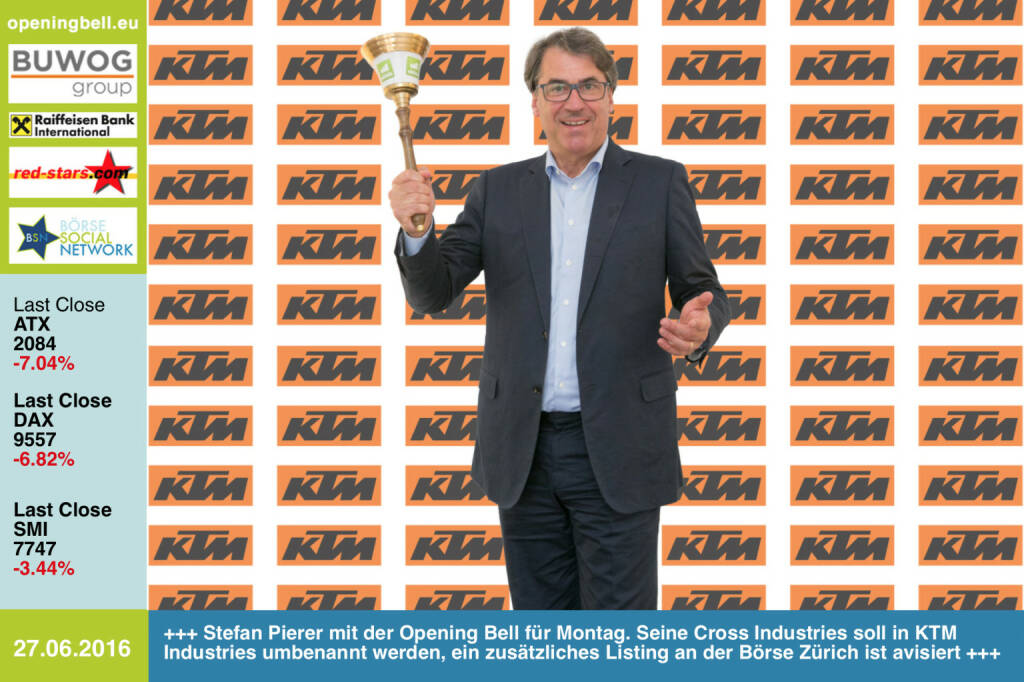 #openingbell am 27.6: Stefan Pierer mit der Opening Bell für Montag. Seine Cross Industries soll in KTM Industries umbenannt werden, ein zusätzliches Listing an der Börse Zürich ist avisiert http://www.openingbell.eu (27.06.2016)