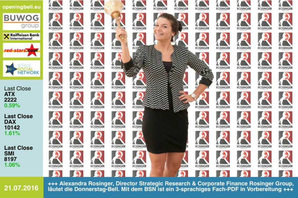 #openingbell am 21.7.: Alexandra Rosinger, Director Strategic Research & Corporate Finance Rosinger Group, läutet die Opening Bell für Donnerstag. Mit dem BSN ist ein 3-sprachiges Fach-PDF in Vorbereitung http://www.photaq.com/page/index/2635 http://www.rosinger-group.com http://www.openingbell.eu (21.07.2016)