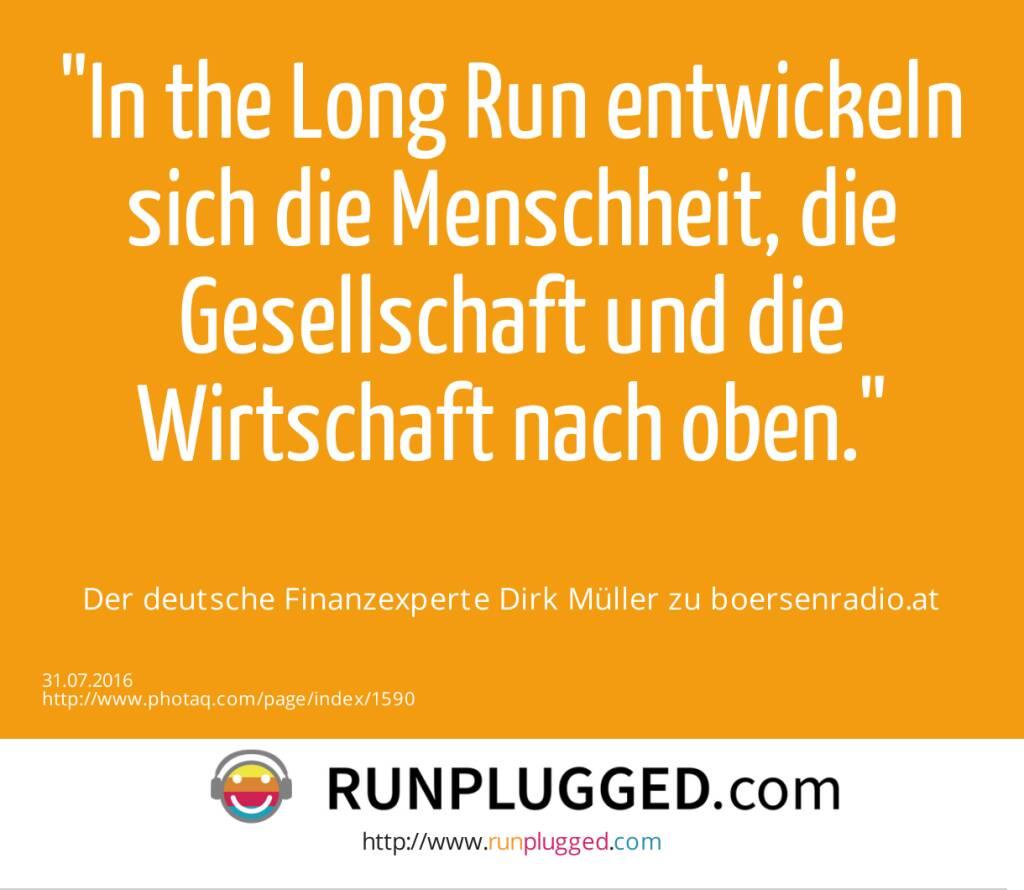 In the Long Run entwickeln sich die Menschheit, die Gesellschaft und die Wirtschaft nach oben.<br><br> Der deutsche Finanzexperte Dirk Müller zu boersenradio.at (31.07.2016)