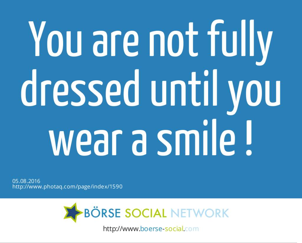 You are not fully dressed until you wear a smile !  (05.08.2016)